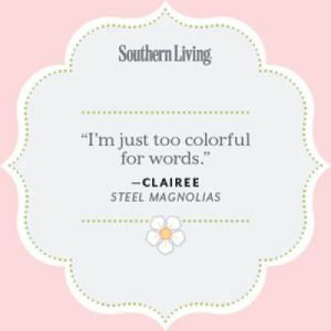 Too Colorful for Words Clairee Steel Magnolias